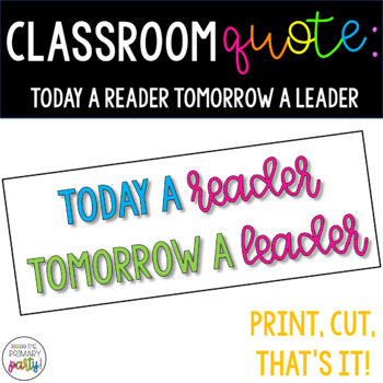 Classroom Quote: Today A Reader Tomorrow a Leader *Ink Saver*