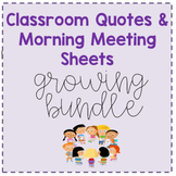 Classroom Quotes / Morning Meeting Worksheets *Growing Bundle*