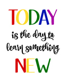 Classroom Sign - Today is the day to learn something new
