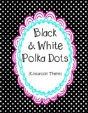 Black & White Polka Dots {Classroom Theme}