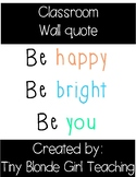 Classroom Wall Quote: Be Happy Be Bright Be You