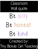 Classroom Wall Quote: Be silly Be honest Be kind