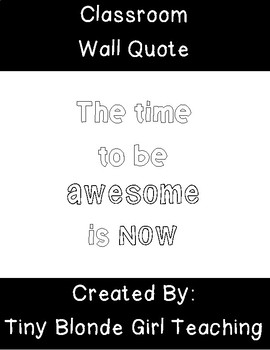 Classroom Wall Quote: The time to be AWESOME is NOW