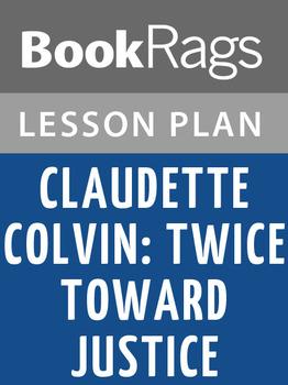 Claudette Colvin: Twice Toward Justice Lesson Plans