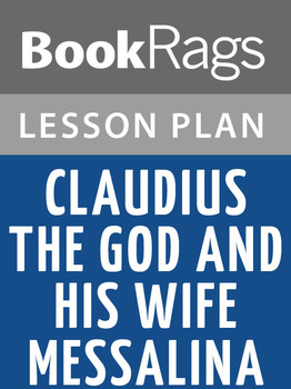 Claudius the God and His Wife Messalina Lesson Plans