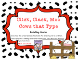 Click, Clack, Moo Cows that Type Retelling Center