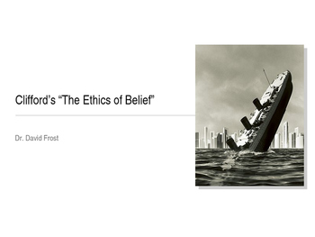 """Clifford's """"The Ethics of Belief"""" - Powerpoint Presentation by Dr Frost"""