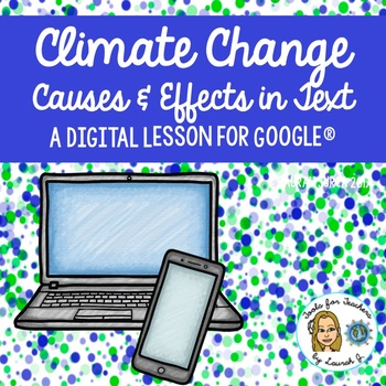 Climate Change: A Digital Lesson on Causes & Effects in Text for Google®
