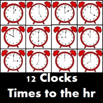 Clock Times- 12 different clocks with times to each hour