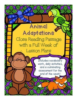 """Close Read: """"Animal Adaptations"""" Full Week Lesson Plans Informational Text"""