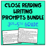 Close Read Writing Prompts 3rd-5th Grade BUNDLE