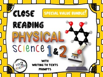 Close Reading (PHYSICAL SCIENCE 1&2 VALUE BUNDLE) With Writing to Text Prompts