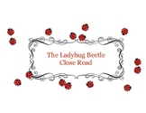 Close Reading ~ The Ladybug: Expository Text Response and