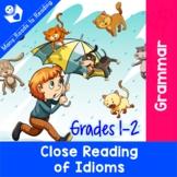 Close Reading of Idioms: Grades 1-2