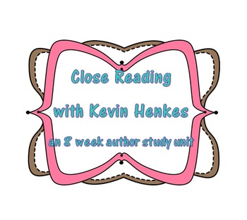 Close Reading with Kevin Henkes (Lilly's Purple Plastic Purse and Julius...)