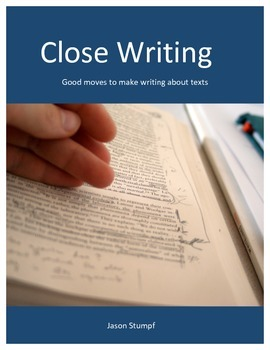 Close Writing: Good Moves to Make Writing About Texts