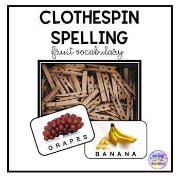 Clothespin Spelling-Fruit Vocabulary
