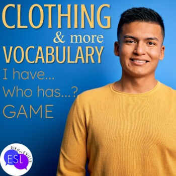 Clothing Vocabulary for ESL Adults GAME I have...Who has...?