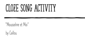 "Cloze Song Activity : ""Mousseline et Moi"" from Caillou"