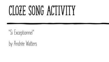"Cloze Song Activity : ""Si Exceptionnel"" by Andrée Watters"