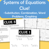 Clue! Systems of Equations - Graphing, Substitution, Linear Combination, Word Pr