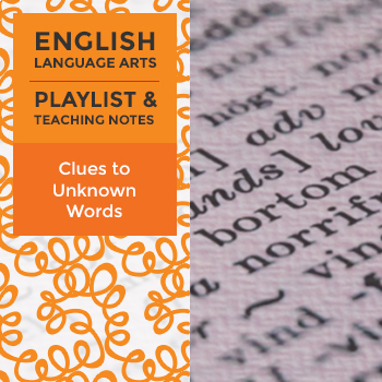 Clues to Unknown Words - Playlist and Teaching Notes