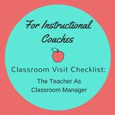 For Instructional Coaches:  Classroom Visit Checklist Classroom Management