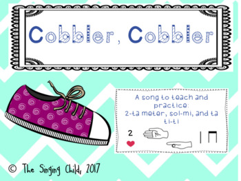Cobbler, Cobbler: A song to teach and practice 2-ta meter, sol-mi, and ta ti-ti