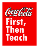 Coca Cola First, Then Teach Poster, 8x10 inches in high resolution jpeg