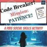 Code Breaker! #6 - Mission: Patience! A PBIS Social Skills Activity Set