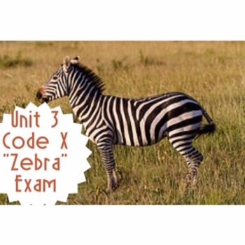 "Code X Unit 3 Exam For ""Zebra"""