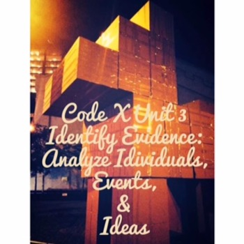 Code X Unit 3; Zebra; Identify Evidence: Analyze Individuals, Events, and Ideas