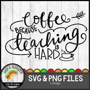Coffee Because Teaching Is Hard