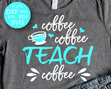 Coffee Svg files for Cricut Teacher svg Teacher gift Teach