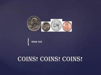 Coins! Coins! Coins!  Week One!