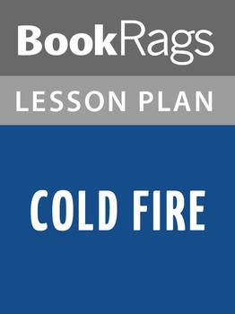Cold Fire Lesson Plans