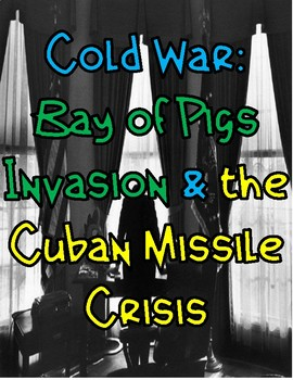Cold War: Bay of Pigs Invasion & the Cuban Missile Crisis
