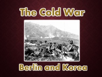 Cold War:  Berlin and Korea PowerPoint (U.S. History)