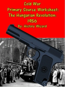 Cold War Primary Source Worksheet: The Hungarian Revolution: 1956
