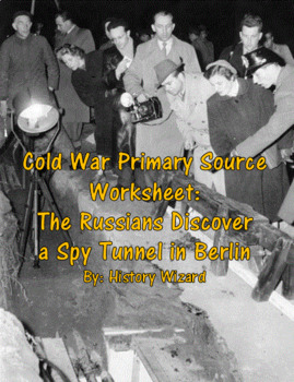 Cold War Primary Source Worksheet: The Russians Discover a Spy Tunnel in Berlin