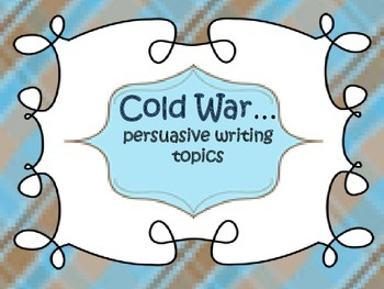 Cold War {persuasive writing topics}