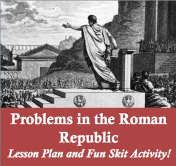 Problems in the Roman Republic - Lesson Plan and Fun Skit Activity!