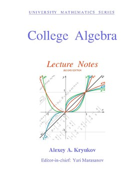 College Algebra: Lecture Notes (SECOND EDITION)—(w/o problems)—Alexey A. Kryukov