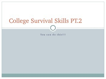College Survival Skills 2: A follow up to my first PPT