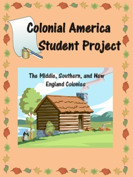 Colonial America Student Project: New England, Middle, and Southern Colonies