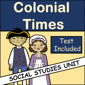 Social Studies unit on Colonial Times: Test Included