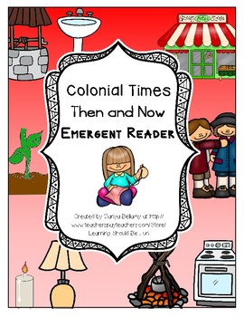Colonial Times:  Then and Now  Emergent Reader