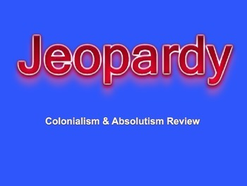 Colonialism & Absolutism Jeopardy Game (regents aligned)