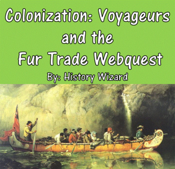 Colonization: Voyageurs and the Fur Trade Webquest
