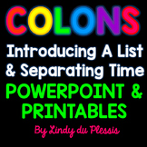 COLONS (introducing a list and separating time) PowerPoint and Worksheets
